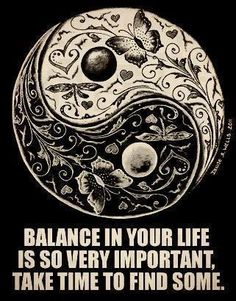 Balance in your life is so very important. Take time to find some.