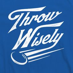 """Throw Wisely"" Royal Tee AVAILABLE IN: Small, Medium, Large, X-Large Constructed using only the highest quality combed ring-spun cotton. It is a super soft 30 single oz. Frisbee Disc, Ultimate Frisbee, Golf T Shirts, Disc Golf, Swagg, Golf Clubs, Cricut, Golf Stuff, Clothing Apparel"