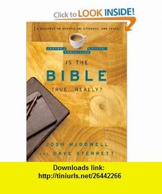 Is the Bible True . . . Really? A Dialogue on Skepticism, Evidence, and Truth (The Coffee House Chronicles) (9780802487667) Josh McDowell, Dave Sterrett , ISBN-10: 0802487661  , ISBN-13: 978-0802487667 ,  , tutorials , pdf , ebook , torrent , downloads , rapidshare , filesonic , hotfile , megaupload , fileserve
