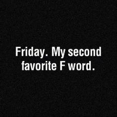 F word. True that!