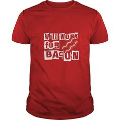 Funny - Will work for Bacon shirt  #gift #ideas #Popular #Everything #Videos #Shop #Animals #pets #Architecture #Art #Cars #motorcycles #Celebrities #DIY #crafts #Design #Education #Entertainment #Food #drink #Gardening #Geek #Hair #beauty #Health #fitness #History #Holidays #events #Home decor #Humor #Illustrations #posters #Kids #parenting #Men #Outdoors #Photography #Products #Quotes #Science #nature #Sports #Tattoos #Technology #Travel #Weddings #Women