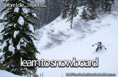 Before I die, I want to...Learn to Snowboard