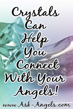 Crystals can help you connect with your angels...     Learn more about how and why this works here >>    http://www.ask-angels.com/spiritual-guidance/crystals-and-angels/