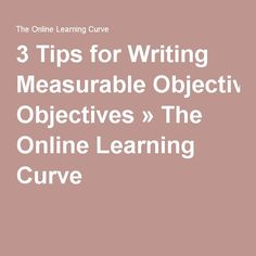 3 Tips for Writing Measurable Objectives » The Online Learning Curve