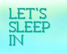 Let's Sleep In Free Art Printable • Little Gold PixelLittle Gold Pixel