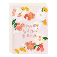 "Soft florals and rose gold to tell mama she's truly one of a kind. size ¼"" x 5 ½"" when folded) Blank interior Rose gold foil Paired with a soft white envelope Printed full color on high quality cover paper Mother's Day Greeting Cards, Gold Foil Print, Rose Gold Foil, Love And Light, Best Part Of Me, White Envelopes, Mom And Dad, Hand Lettering, Stationery"