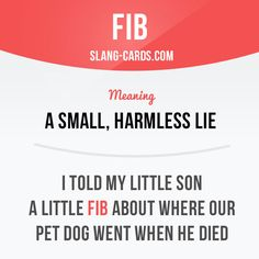 """Fib"" means a small, harmless lie. Example: I told my little son a little fib ab. Slang English, English Phrases, English Idioms, English Words, English Grammar, Advanced English Vocabulary, English Vocabulary Words, Grammar And Vocabulary, English Tips"