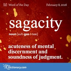 Dictionary.com's Word of the Day - sagacity - acuteness of mental discernment and soundness of judgment.