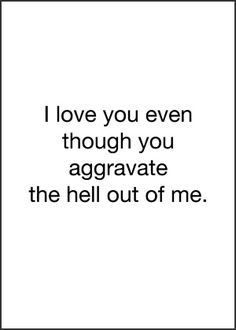 I need this on a card so I can give this to Jason during/after the storm when we grow tired of one another. :)