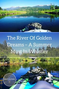 Canada Travel | Travelling Canada - Summer must in Whistler! Check out how we took our Kayak and spent the day floating down the River Of Golden Dreams in Whistler!