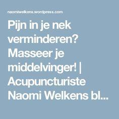 Pijn in je nek verminderen? Masseer je middelvinger!   Acupuncturiste Naomi Welkens blogt