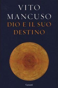 Dio e il suo destino - Mancuso Vito - Garzanti Libri Books Online, Kindle, Ebooks, Pdf, Free, Biography, You Complete Me, Dios, Destiny
