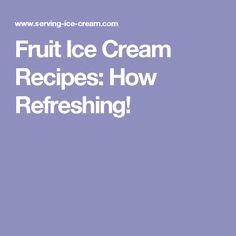 Fruit Ice Cream Recipes: How Refreshing!