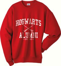 @Grace Ordung I would die happy, lol.  Hogwarts Alumni est 993 Harry Potter Sweatshirt S to 2XL Hanes P160