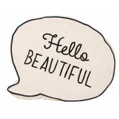 Hello Beautiful Speech Bubble Cushion ($22) ❤ liked on Polyvore featuring backgrounds, quotes, fillers, words, home, text, phrase, doodle, saying and scribble