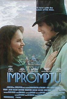 Impromptu is a 1991 movie, based on a screenplay written by Sarah Kernochan, directed by James Lapine, produced by Daniel A. Sherkow and Stuart Oken, and starring Hugh Grant as Chopin and Judy Davis as George Sand.
