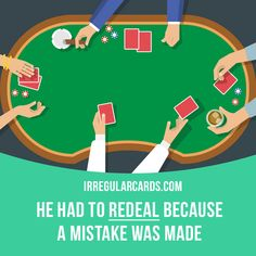 """Redeal"" means ""to deal playing cards again"". Example: He had to redeal because a mistake was made. Want to learn English? Choose your topic here: learzing.com #irregularverbs #englishverbs #verbs #english #englishlanguage #learnenglish #studyenglish #language #vocabulary #dictionary #efl #esl #tesl #tefl #toefl #ielts #toeic #easyenglish #funenglish #redeal #cards"