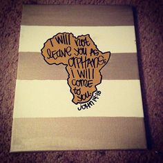 I want to do this with Jamaica instead of Africa!!!! John 14:18 or Psalms 27:10 africa orphans bible verse painting by gloriouslyruined, $20.00