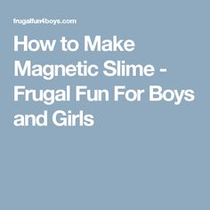 How to Make Magnetic Slime - Frugal Fun For Boys and Girls