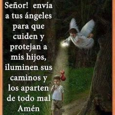Senor manda a tus angeles de protecion, para cada nuestros hijos, y hijas cada dia. Y que ellos sepan que fuistes tu SENOR JESUS, que los mandastes