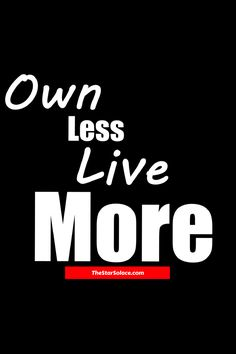 Own Less Live More.....star solace, motivation, inspiration, life, living, greatness