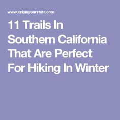 11 Trails In Southern California That Are Perfect For Hiking In Winter