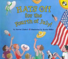 Hats off for the Fourth of July! by  Harriet Ziefert, (Illus.) Gustaf Miller.