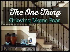 kissing the frog: The One Thing Grieving Moms Fear