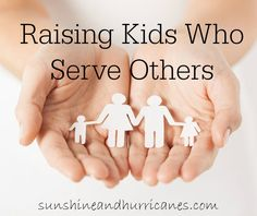 Raising Kids Who Serve Others- Being intentional with your children about a life of service, not just seasonal activities.Purposefully teaching your kids to value others above themselves to stop entitlement. sunshineandhurricanes.com