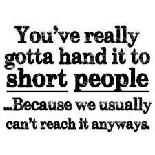 Image Result For Funny Quotes About People Short People Quotes Short Girl Quotes Short Jokes