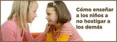 ... ¿Cómo enseñar a los niños a no hostigar a los demás?. Ser un buen ejemplo. Reflexione cuidadosamente sobre cómo habla con sus hijos y cómo maneja los conflictos y problemas. Si usted se comporta de manera agresiva, hacia sus hijos o frente a ellos, es muy probable que sigan su ejemplo. En su lugar, señale los aspectos positivos en los demás, en lugar de recalcar los negativos. Y cuando surjan conflictos en su vida, hable sobre sus frustraciones y sobre cómo manejar sus sentimientos.