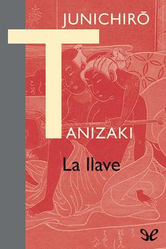 Buy La llave by Jordi Fibla, Junichirô Tanizaki, Keiko Takahashi and Read this Book on Kobo's Free Apps. Discover Kobo's Vast Collection of Ebooks and Audiobooks Today - Over 4 Million Titles! I Love Reading, Irezumi, Book Cover Design, Erotica, Free Apps, Audiobooks, This Book, Ebooks, Album
