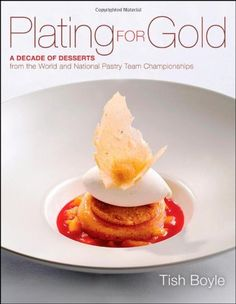 Plating for Gold: A Decade of Dessert Recipes from the World and National Pastry Team Championships by Tish Boyle, http://www.amazon.com/dp/1118059840/ref=cm_sw_r_pi_dp_MHH7qb1D1K2SJ