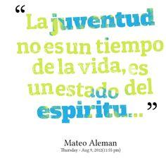 La juventud no es un tiempo de la vida, es un estado del espiritu...