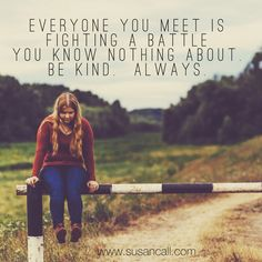 Truth! Be kind... Always!