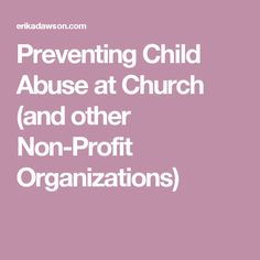 Preventing Child Abuse at Church (and other Non-Profit Organizations)