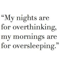 Sometimes overthinking, sometimes dreaming without sleeping, but pretty much!