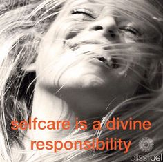 Selfcare is a divine responsibility.