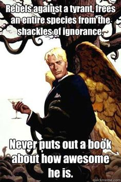 Good Guy Lucifer: Rebels against a tyrant, frees an entire species from the shackles of ignorance. Never puts out a book about how awesome he is.