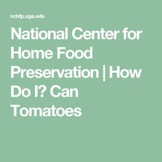 National Center for Home Food Preservation   How Do I? Can Tomatoes