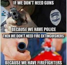 Makes about as much sense doesn't it!?   I've been in a position that if I hadn't been armed and had a Concealed Carry Permit I wouldn't be here today. Guns Save Lives too!