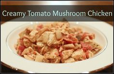 Creamy Tomato Mushroom Chicken Sauce (FP) *Keep the cream cheese low fat
