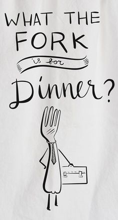 What the fork is for dinner? Tea Towel