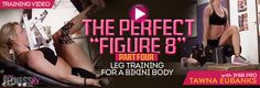 "The Perfect ""Figure 8″ – Part 4 (Leg Training for a Bikini Body)"