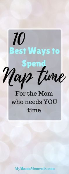 "How to Get the Most Out of Your Children's Nap Time! Here are 10 Best Ways to Spend Your ""Mama Time""! Take your Mama Moment! Posting every Saturday evening!"