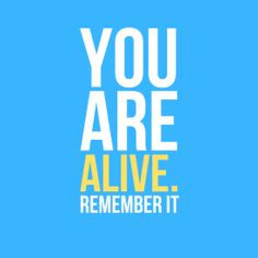 """You are alive. Remember it"". #Inspirational #Quotes @Candidman"