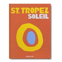 ASSOULINE ST TROPEZ SOLEIL The legend of St. Tropez starts with a dog, a rooster and a martyr; and it leads to movie stars, world-renowned artists Henri Matisse, Jayne Mansfield, Mick Jagger, Saint Tropez, Brigitte Bardot, Naomi Campbell, Françoise Sagan, Chanel Fashion Show, Nikki Beach