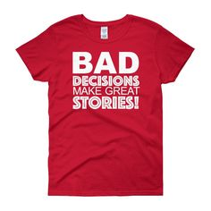 Bad Decisions Make Great Stories! Women's short sleeve t-shirt