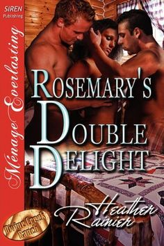 Rosemary's Double Delight [Divine Creek Ranch 4] [The Heather Rainier Collection] (Siren Publishing Menage Everlasting) by Heather Rainier. [Siren Menage Everlasting: Erotic Cowboy Menage a Trois Romance, M/F/M, spanking, sex toys] Rosemary is a firecracker, the one who completes them. Wes and Evan have loved this fierce little ebony-haired beauty since kindergarten, even when she's being a spoiled-rotten brat. The brothers still adore Rosemary now that she's a woman, but Evan has issues....