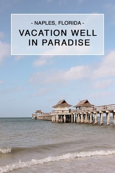 Vacation well in Paradise at the historic landmark Naples Pier. Florida beach travel! Spectacular Things to Do in Naples This Weekend